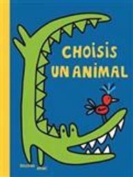 Choisis un animal / Soledad Bravi   Bravi, Soledad (1965-....). Auteur
