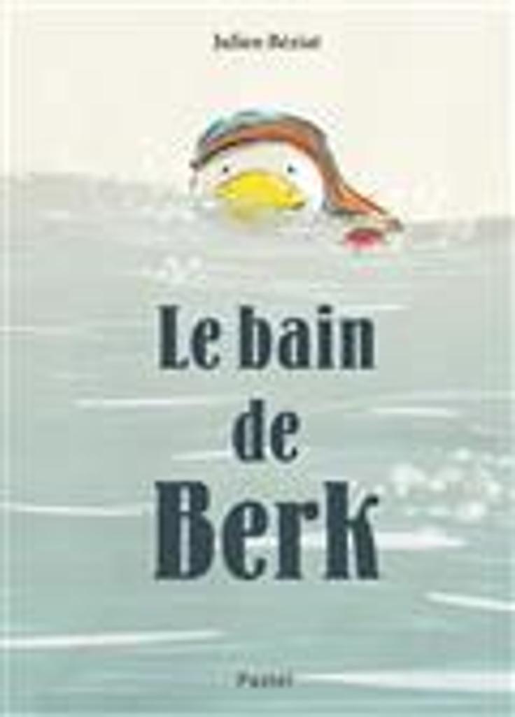 Le bain de Berk / Julien Béziat |